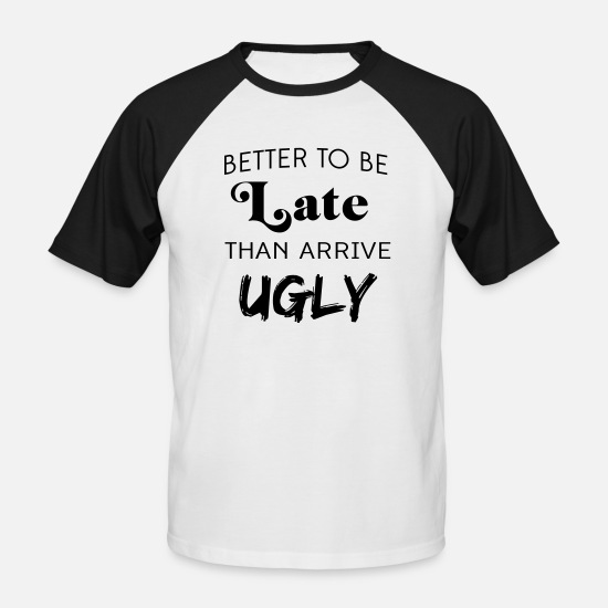 Makeup T-Shirts - Better to be late than arrive ugly - Men's Baseball T-Shirt white/black