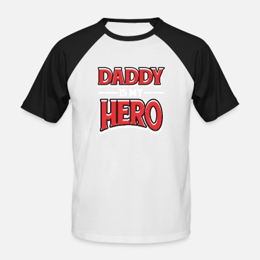 Hero Daddy Is My Hero - Men's Baseball T-Shirt