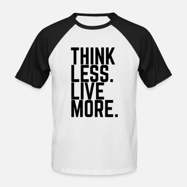 THINK LESS. LIVE MORE. - Männer Baseball T-Shirt