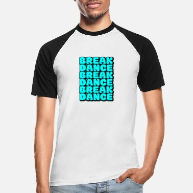 Breakbeat BREAK DANS, dans, hip-hop - Baseball T-skjorte for menn