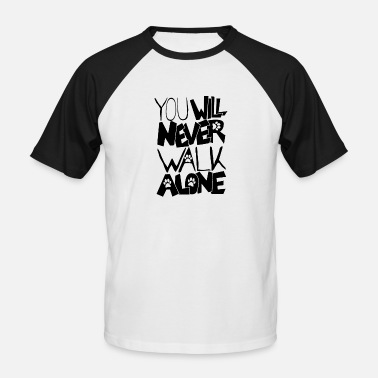 You never want to walk alone - Men's Baseball T-Shirt