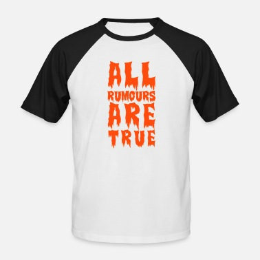 Weisheit all rumours are true - Männer Baseball T-Shirt
