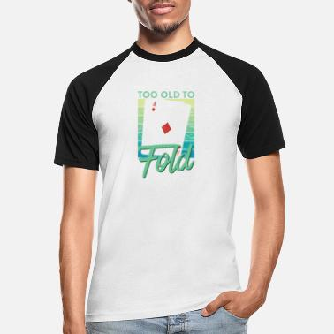 Fold Too Old To Fold Funny Poker - Men's Baseball T-Shirt