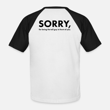Person Tall People: Sorry - Men's Baseball T-Shirt