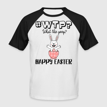 #WTP What the peep Funny WTF Easter Shirt - Männer Baseball-T-Shirt