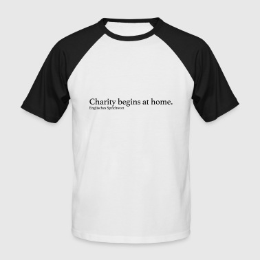 Charity begins at home. - Männer Baseball-T-Shirt