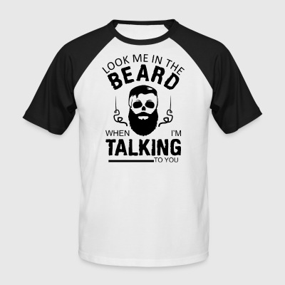 Look me in the beard, when I'm talking to you - Men's Baseball T-Shirt