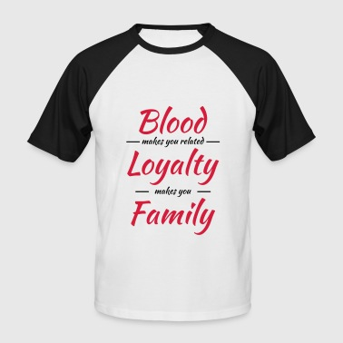 Blood, Loyalty, Family - Men's Baseball T-Shirt