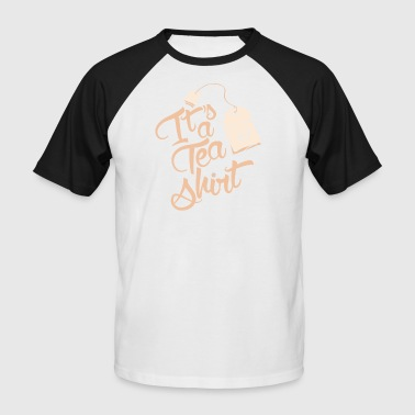 It´s a Tea Shirt - Männer Baseball-T-Shirt
