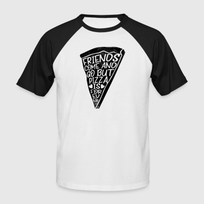 Friends come and go but Pizza is forever - Männer Baseball-T-Shirt