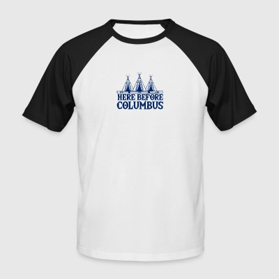 Indianer: Here Before Columbus - Männer Baseball-T-Shirt