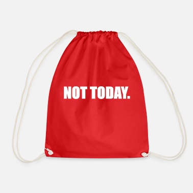 Today Not Today - Not today! - Drawstring Bag
