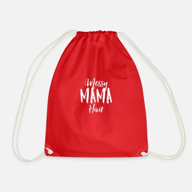 Messy Mama Hair T-Shirt - Funny Mother Gift Hair - Gymtas