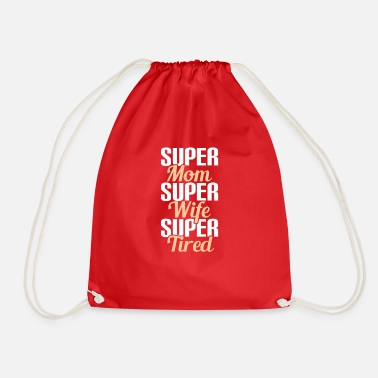 Super SUPER MOM - SUPER WIFE - SUPER TIRED - Sacca sportiva