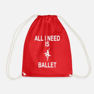 EVERYTHING I NEED IS BALLET - Drawstring Bag