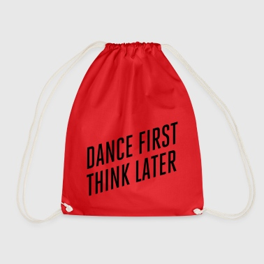 DANCE FIRST THINK LATER - Turnbeutel