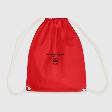 I am not checking you - Drawstring Bag