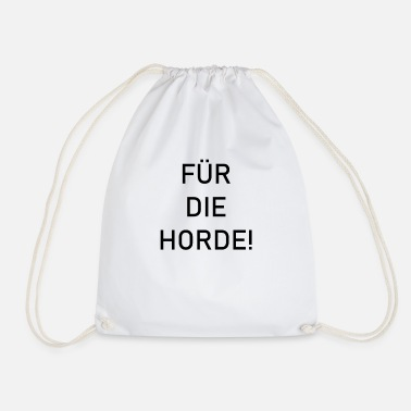 Horde For the horde! - Drawstring Bag