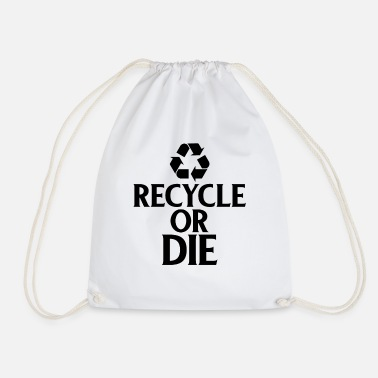 Ecofriendly Recycle or Die Green Ecofriendly Environmentalist - Drawstring Bag