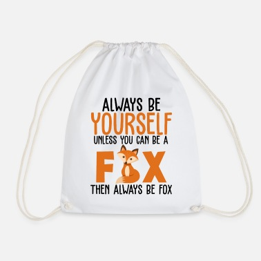 Always Be Yourself Unless You Can Be A Fox Funny - Drawstring Bag
