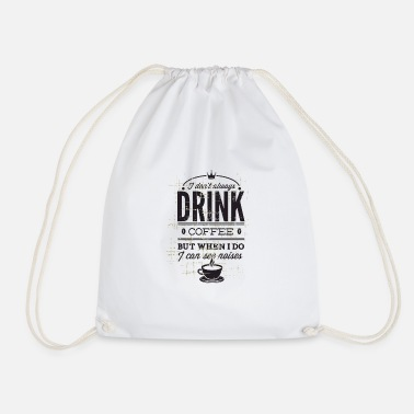 i do not drink coffee but when i can i see nois - Drawstring Bag