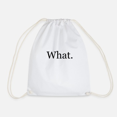 Whats What. What? What shirt What - Drawstring Bag