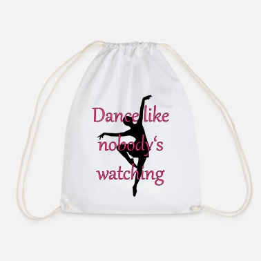 Dance The Night Away Dance is like nobody is is watching - Drawstring Bag
