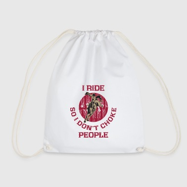 I ride then I choke no people gift idea - Drawstring Bag