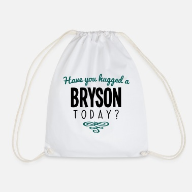 Bryson have you hugged a bryson name today - Drawstring Bag