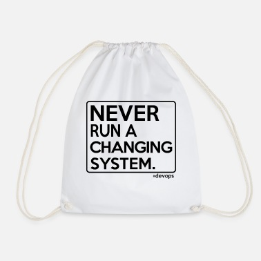 Never Run A Changing System - Turnbeutel