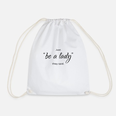 Lady Just be a lady they said. - Drawstring Bag