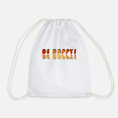 Happiness Be happy! Be happy! - Drawstring Bag