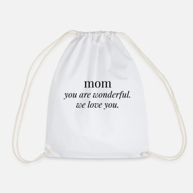 mom you are wonderful. we love you. - Drawstring Bag