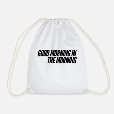 Morning good morning in the morning - Drawstring Bag