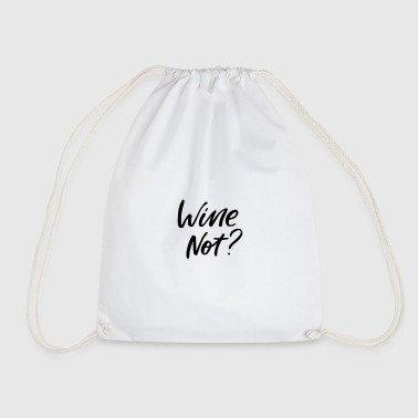 Wine not, why not, wine, wine - Drawstring Bag
