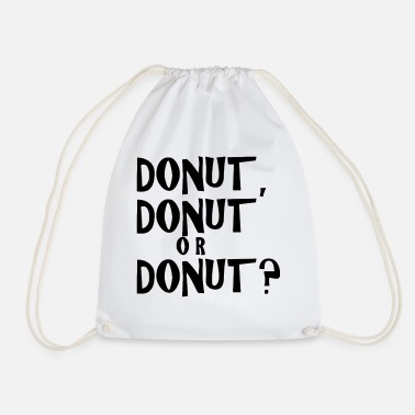 Donut Donut donut or donut - Drawstring Bag