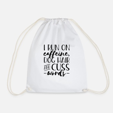 Curse Words I run on caffeine dog hair and curse words - Drawstring Bag