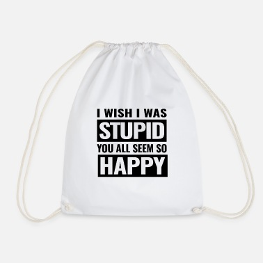 Provocation you are stupid and happy - Drawstring Bag