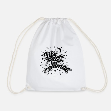 Bed Underwear Life is better in pajamas - Drawstring Bag