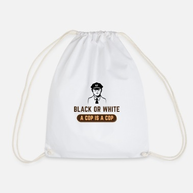 Cop BLACK OR WHITE A COP IS A COP - Drawstring Bag