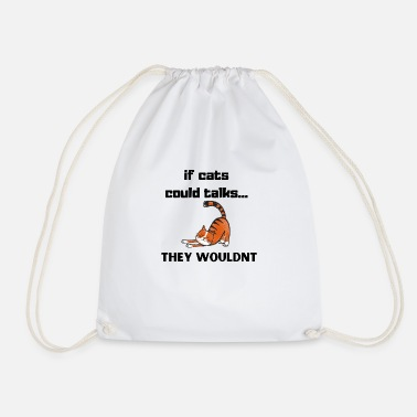 if cats could talks ... they would not - Drawstring Bag