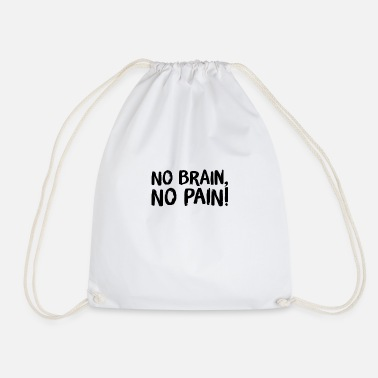 no brain, no pain - Drawstring Bag