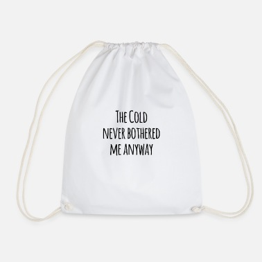Others The Cold Never Bothered Me Anyway - Drawstring Bag