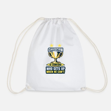 Wonderful Champion is someone who gets up when he can't - Drawstring Bag