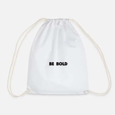Bold be bold - Drawstring Bag