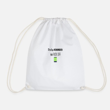 Reminder Daily reminder to fuck off - Drawstring Bag