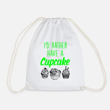 Baker I would rather have a cupcake - Drawstring Bag