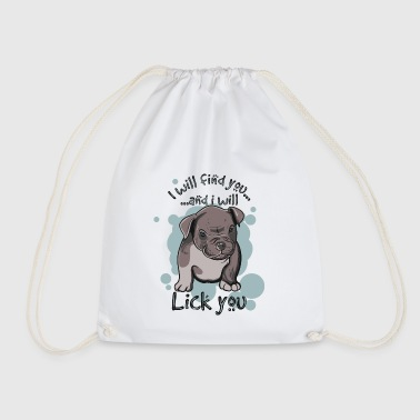 I will find you and I will lick you - Drawstring Bag