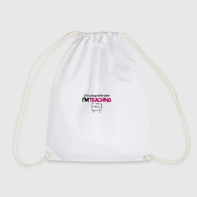 Life is always better when i am teaching - Drawstring Bag