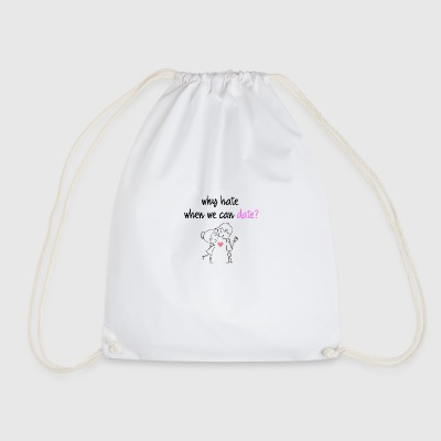 Why hate when we can date - Drawstring Bag